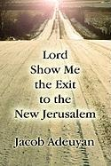 Lord Show Me the Exit to the New Jerusalem