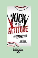 A Kick in the Attitude: An Energizing Approach to Recharge Your Team, Work, and Life (Large Print 16pt)