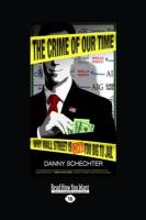 The Crime of Our Time: Why Wall Street Is Not Too Big to Jail (Large Print 16pt)