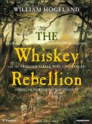 The Whiskey Rebellion: George Washington, Alexander Hamilton, and the Frontier Rebels Who Challenged America's Newfound Sovereignty