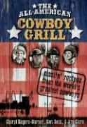 The All-American Cowboy Grill: Sizzlin' Recipes from the World's Greatest Cowboys