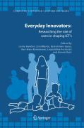 Everyday Innovators: Researching the Role of Users in Shaping Icts