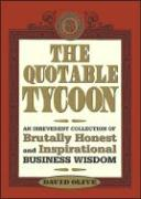 The Quotable Tycoon: An Irreverent Collection of Brutally Honest and Inspirational Business Wisdom