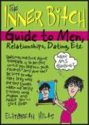 The Inner Bitch Guide to Men, Relationships, Dating, Etc.
