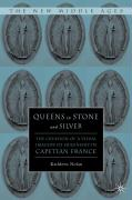 Queens in Stone and Silver: The Creation of a Visual Imagery of Queenship in Capetian France