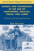 Science and Technology in the Age of Hawthorne, Melville, Twain, and James: Thinking and Writing Electricity