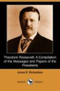 Theodore Roosevelt: A Compilation of the Messages and Papers of the Presidents (Dodo Press)