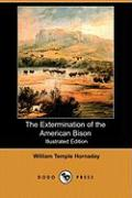 The Extermination of the American Bison (Illustrated Edition) (Dodo Press)