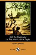 Bob the Castaway; Or, the Wreck of the Eagle (Dodo Press)