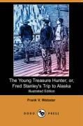 The Young Treasure Hunter; Or, Fred Stanley's Trip to Alaska (Illustrated Edition) (Dodo Press)