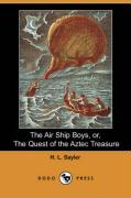 The Air Ship Boys, Or, the Quest of the Aztec Treasure (Dodo Press)