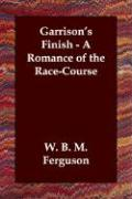 Garrison's Finish - A Romance of the Race-Course