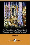 "An Eagle Flight: A Filipino Novel Adapted from ""Noli Me Tangere"" (Dodo Press)"