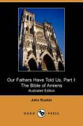 Our Fathers Have Told Us, Part I: The Bible of Amiens (Illustrated Edition) (Dodo Press)