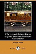 Fifty Years of Railway Life in England, Scotland and Ireland (Illustrated Edition) (Dodo Press)