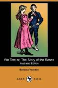 We Ten; Or, the Story of the Roses (Illustrated Edition) (Dodo Press)