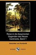 Reise in Die Aequinoctial-Gegenden Des Neuen Continents, Band 1 (Dodo Press)