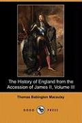 The History of England from the Accession of James II, Volume III (Dodo Press)