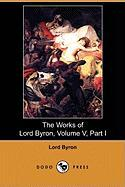 The Works of Lord Byron, Volume V, Part I (Dodo Press)