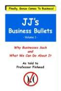JJ's Business Bullets -Volume 1: Business and Career Goofs and How to Avoid Them: Why Businesses Suck and What We Can Do About It