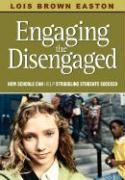 Engaging the Disengaged: How Schools Can Help Struggling Students Succeed