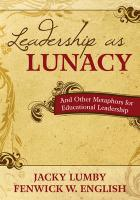 Leadership as Lunacy: And Other Metaphors for Educational Leadership