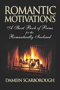 Romantic Motivations: A Short Book of Poems for the Romantically Inclined
