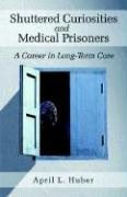 Shuttered Curiosities and Medical Prisoners: A Career in Long Term Care