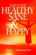 How to Stay Healthy Sane & Happy: A Handbook for Women