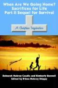 When Are We Going Home? Sacrifices for Life Part II Sequel for Survival: A Christian Inspiration
