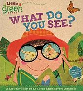 What Do You See?: A Lift-The-Flap Book about Endangered Animals (Little Green Books)
