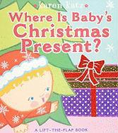 Where Is Baby's Christmas Present?: A Lift-The-Flap Book