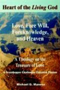 Heart of the Living God: Love, Free Will, Foreknowledge, and Heaven / A Theology on the Treasure of Love