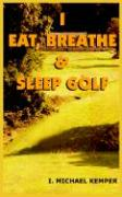 I Eat, Breathe & Sleep Golf