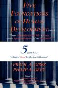 Five Foundations of Human Development: Is Our Material Driven Life a Threat to the Spiritual Purpose of Our Existence? (a Book of Hope for the New Mil