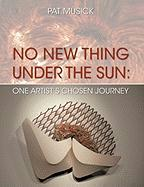 No New Thing Under the Sun: One Artist's Chosen Journey