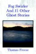 Fog Swirler: And 11 Other Ghost Stories
