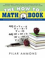 The How to: Math Book: Building the Foundation to Succeed in Math