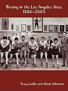 Boxing in the Los Angeles Area: 1880-2005