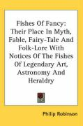 Fishes of Fancy: Their Place in Myth, Fable, Fairy-Tale and Folk-Lore with Notices of the Fishes of Legendary Art, Astronomy and Herald
