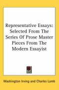 Representative Essays: Selected from the Series of Prose Master Pieces from the Modern Essayist