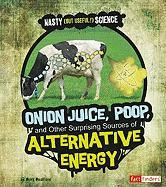 Onion Juice, Poop, and Other Surprising Sources of Alternative Energy