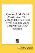 Yuman and Yaqui Music and the Village of the Great Kivas on the Zuni Reservation New Mexico