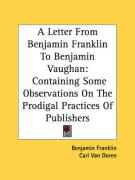 A Letter from Benjamin Franklin to Benjamin Vaughan: Containing Some Observations on the Prodigal Practices of Publishers