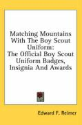 Matching Mountains with the Boy Scout Uniform: The Official Boy Scout Uniform Badges, Insignia and Awards