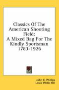 Classics of the American Shooting Field: A Mixed Bag for the Kindly Sportsman 1783-1926