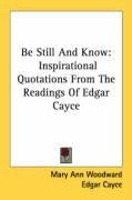 Be Still and Know: Inspirational Quotations from the Readings of Edgar Cayce