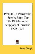 Prelude to Parnassus: Scenes from the Life of Alexander Sergeyevich Pushkin 1799-1837
