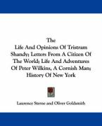 The Life and Opinions of Tristram Shandy; Letters from a Citizen of the World; Life and Adventures of Peter Wilkins, a Cornish Man; History of New Yor