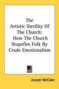 The Artistic Sterility of the Church: How the Church Stupefies Folk by Crude Emotionalism